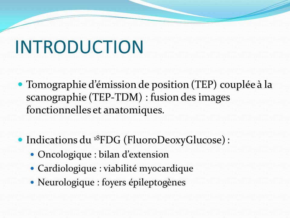INTRODUCTION Tomographie d'émission de position (TEP) couplée à la scanographie (TEP-TDM) : fusion des images fonctionnelles et anatomiques.