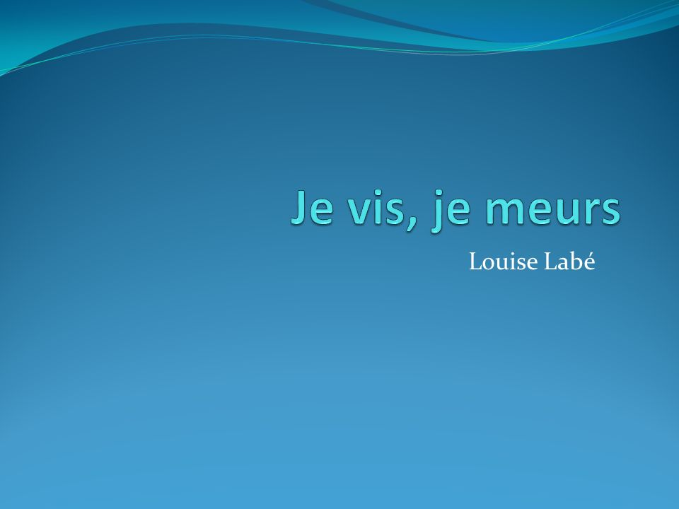 Je vis, je meurs Louise Labé
