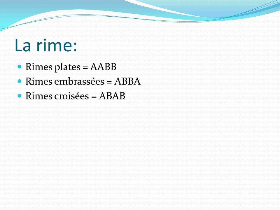 La rime: Rimes plates = AABB Rimes embrassées = ABBA