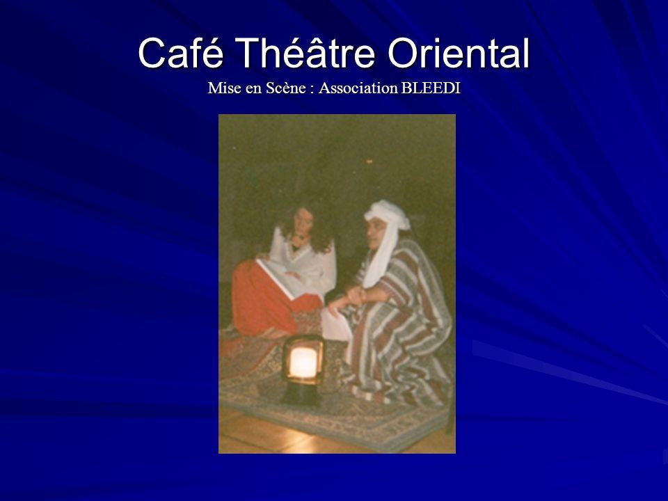 Café Théâtre Oriental Mise en Scène : Association BLEEDI