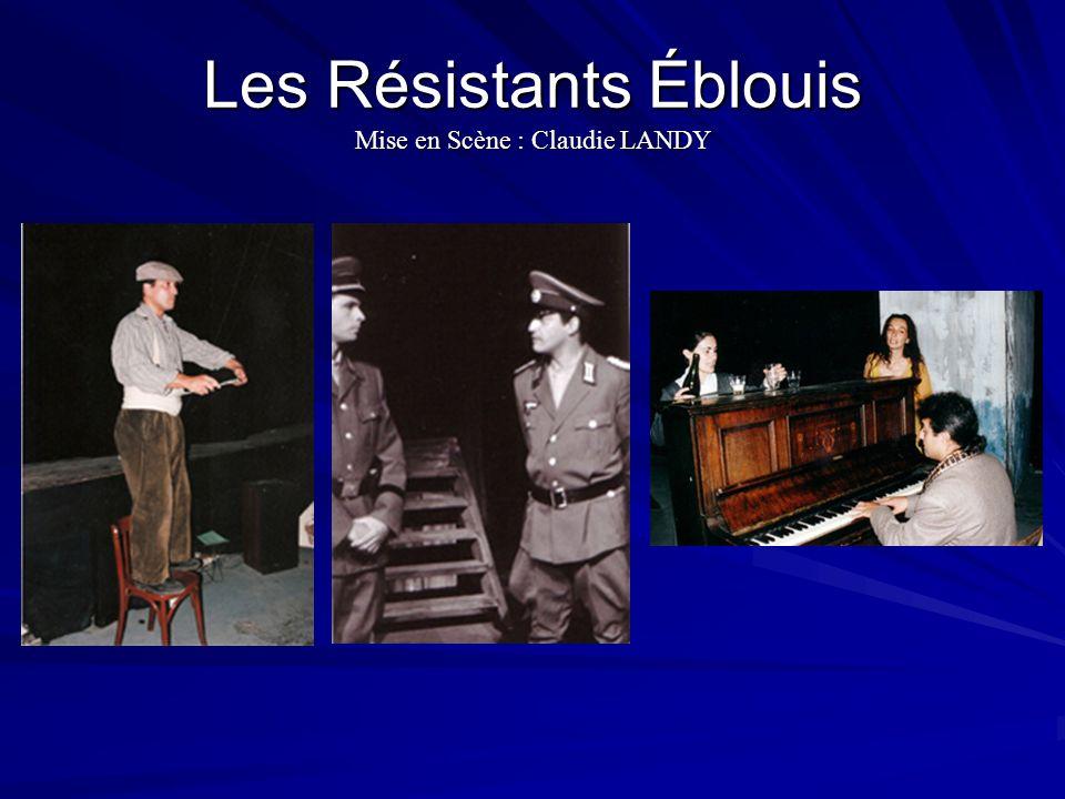 Les Résistants Éblouis Mise en Scène : Claudie LANDY