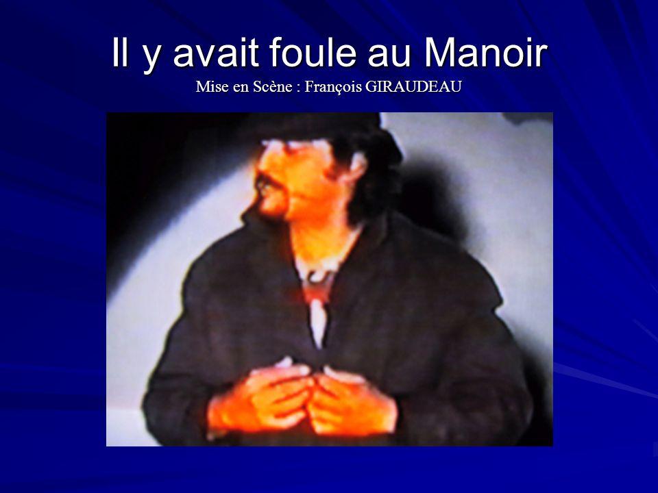 Il y avait foule au Manoir Mise en Scène : François GIRAUDEAU