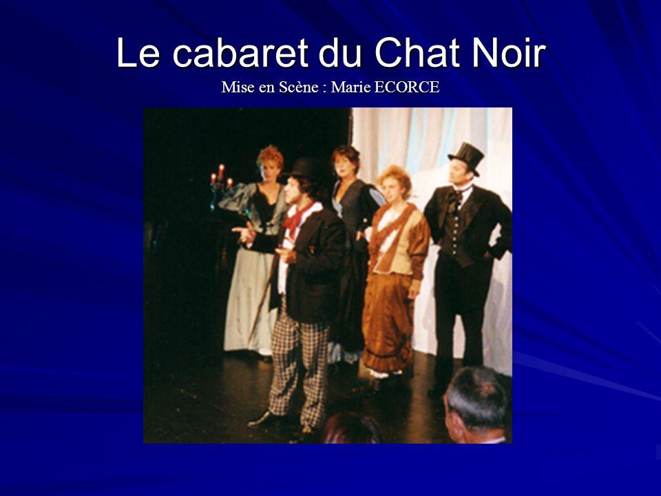 Le cabaret du Chat Noir Mise en Scène : Marie ECORCE