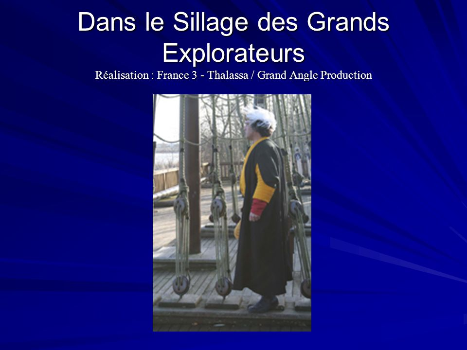 Dans le Sillage des Grands Explorateurs Réalisation : France 3 - Thalassa / Grand Angle Production