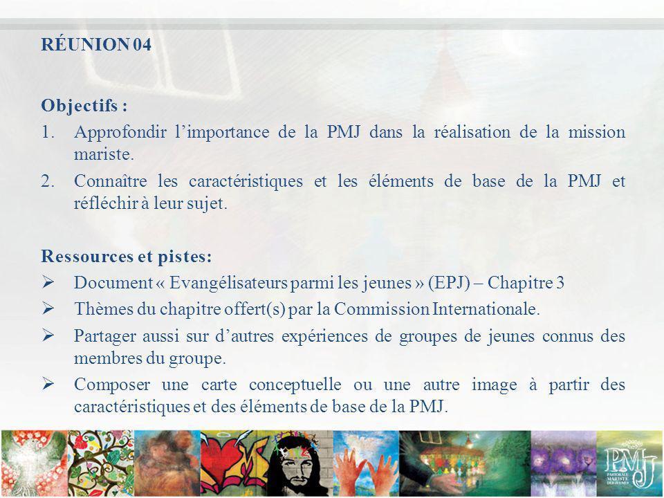 RÉUNION 04 Objectifs : Approfondir l'importance de la PMJ dans la réalisation de la mission mariste.