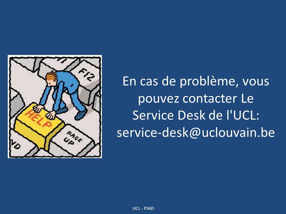 En cas de problème, vous pouvez contacter Le Service Desk de l UCL: