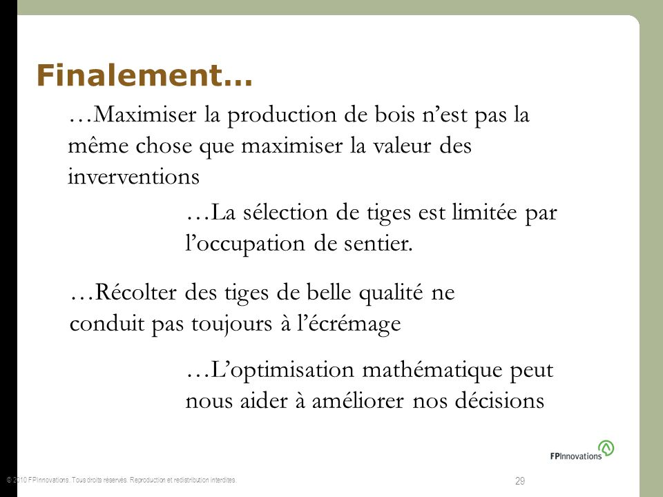 Finalement… …Maximiser la production de bois n'est pas la même chose que maximiser la valeur des inverventions.
