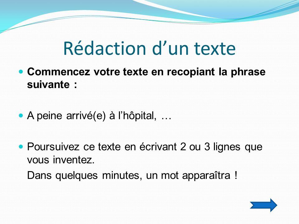 Rédaction d'un texteCommencez votre texte en recopiant la phrase suivante : A peine arrivé(e) à l'hôpital, …