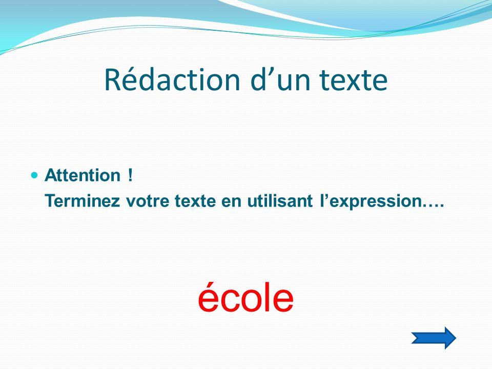 école Rédaction d'un texte Attention !