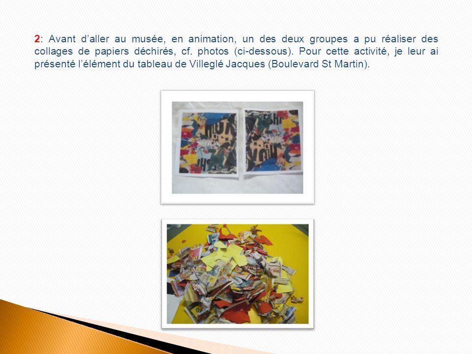 2: Avant d'aller au musée, en animation, un des deux groupes a pu réaliser des collages de papiers déchirés, cf.