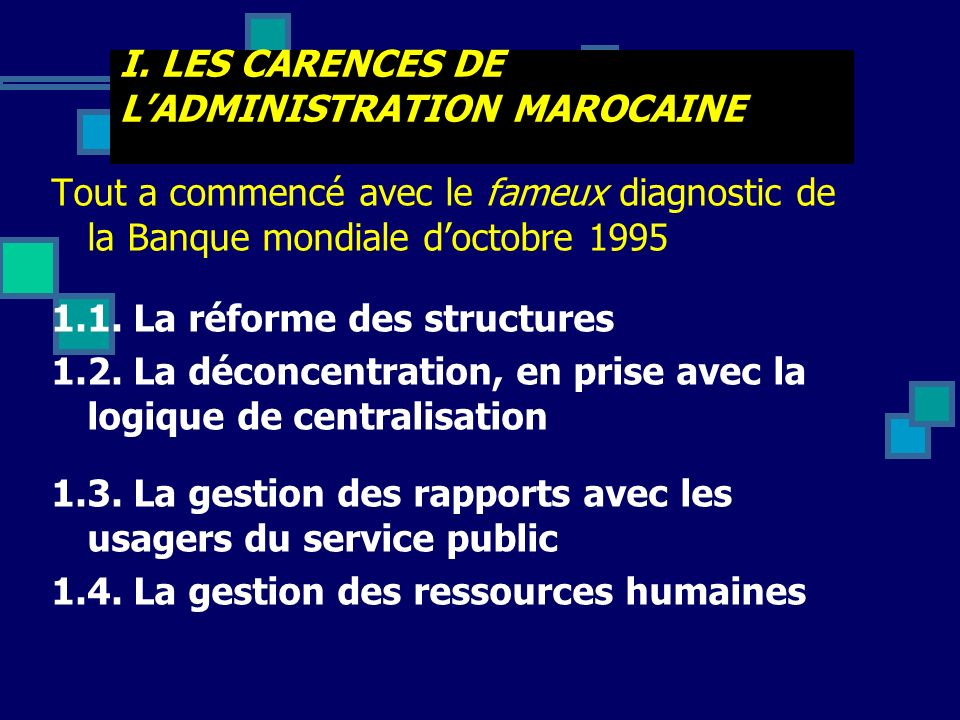 I. LES CARENCES DE L'ADMINISTRATION MAROCAINE