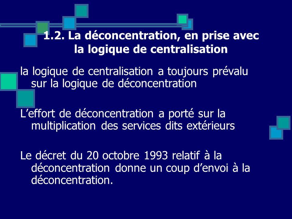 1.2. La déconcentration, en prise avec la logique de centralisation