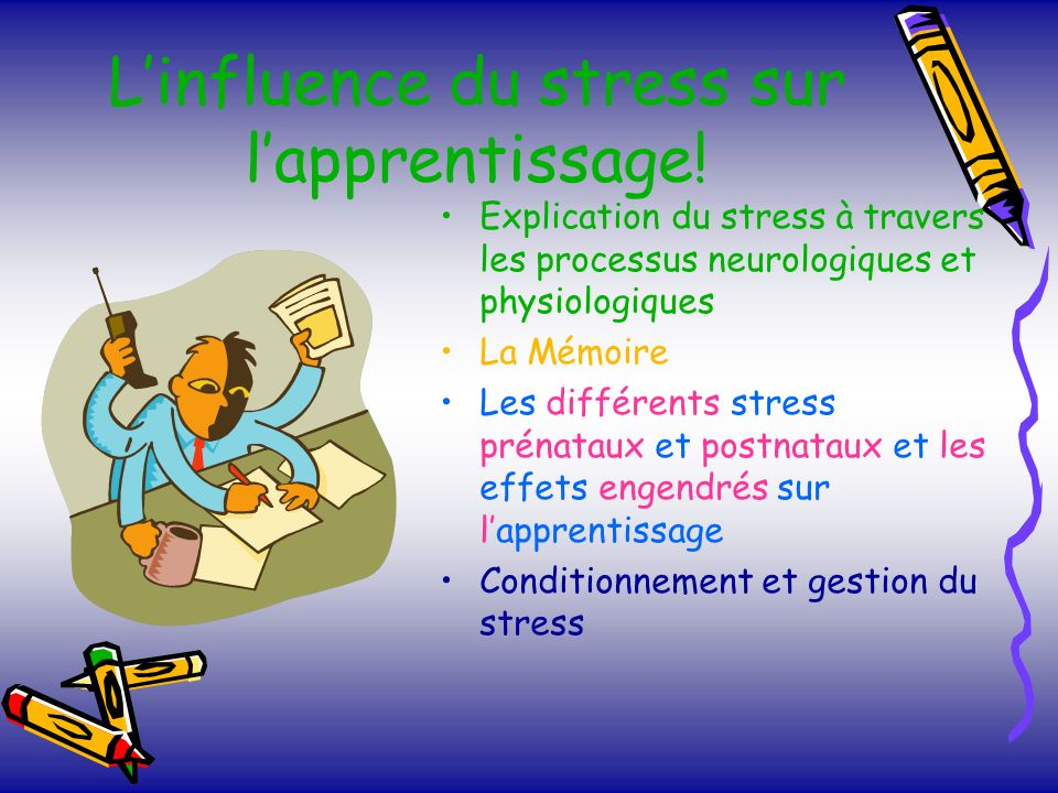 L'influence du stress sur l'apprentissage!