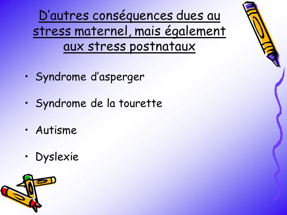 D'autres conséquences dues au stress maternel, mais également aux stress postnataux