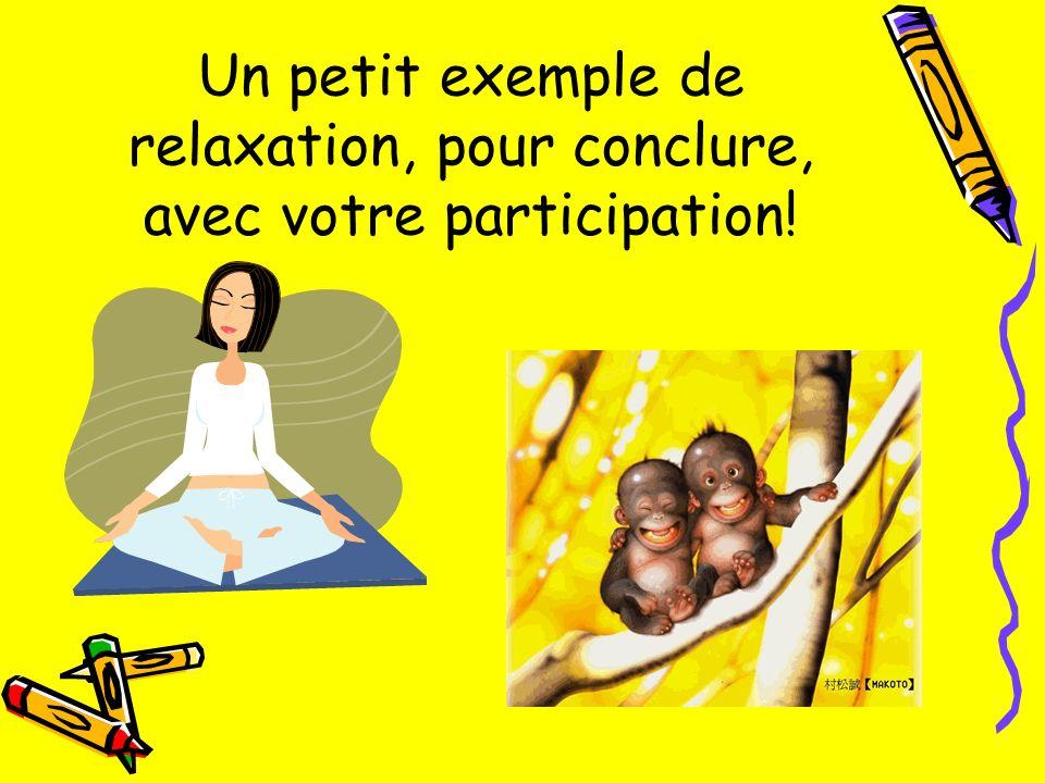 Un petit exemple de relaxation, pour conclure, avec votre participation!