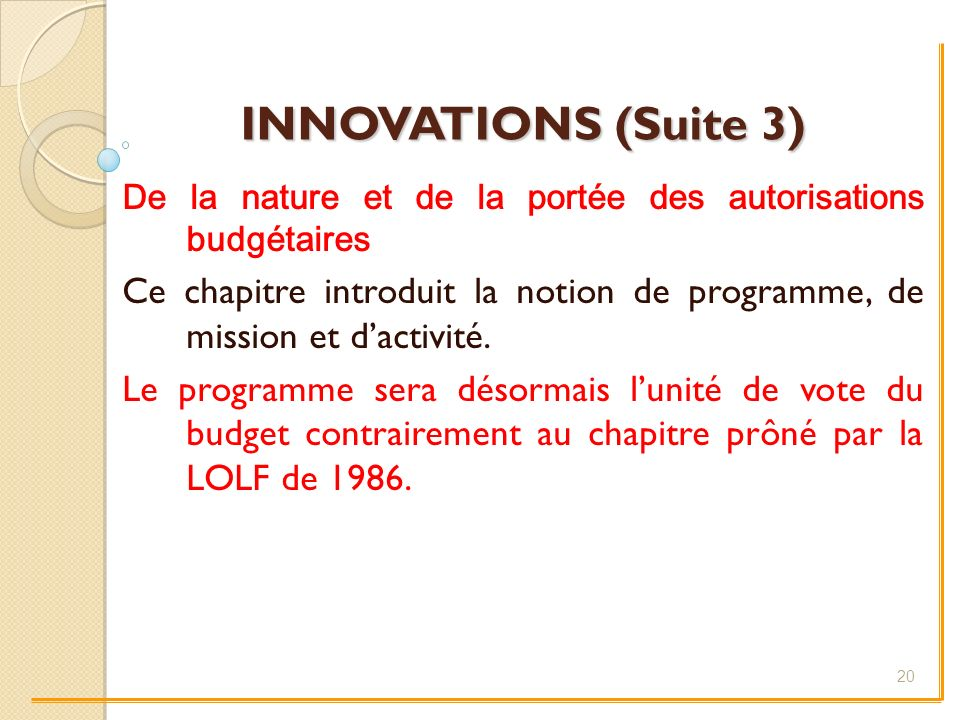 INNOVATIONS (Suite 3) De la nature et de la portée des autorisations budgétaires.