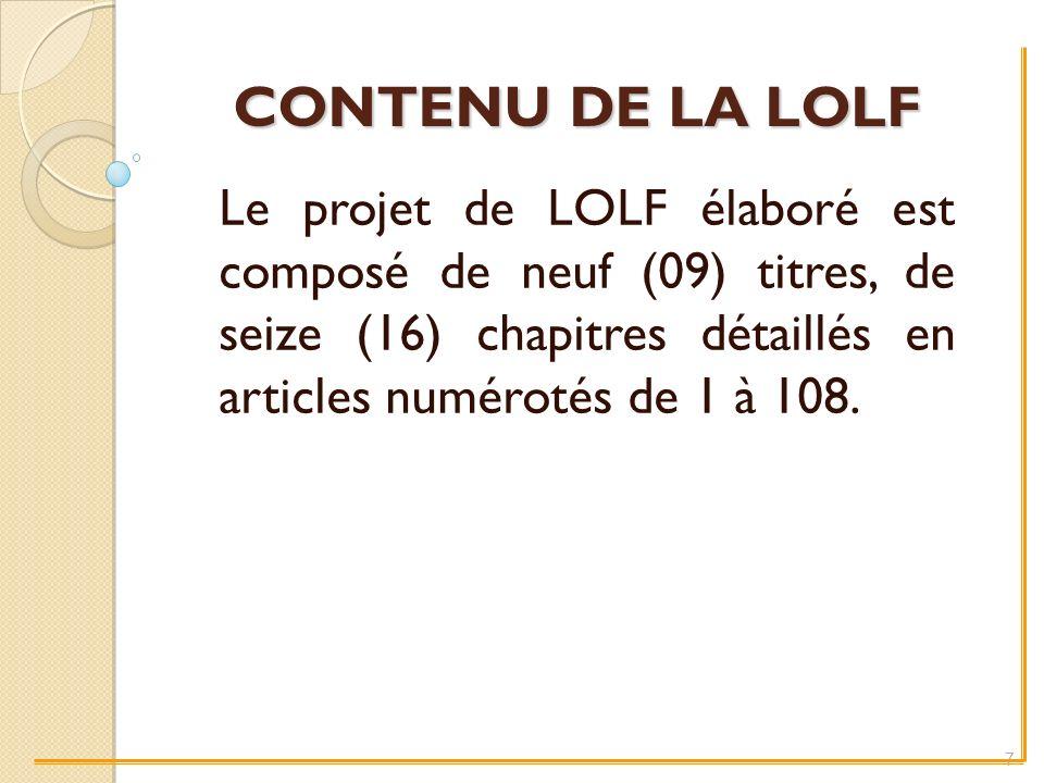 CONTENU DE LA LOLF Le projet de LOLF élaboré est composé de neuf (09) titres, de seize (16) chapitres détaillés en articles numérotés de 1 à 108.