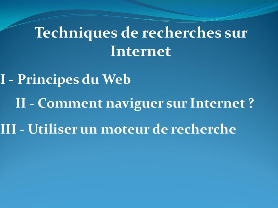 I - Principes du Web III - Utiliser un moteur de recherche