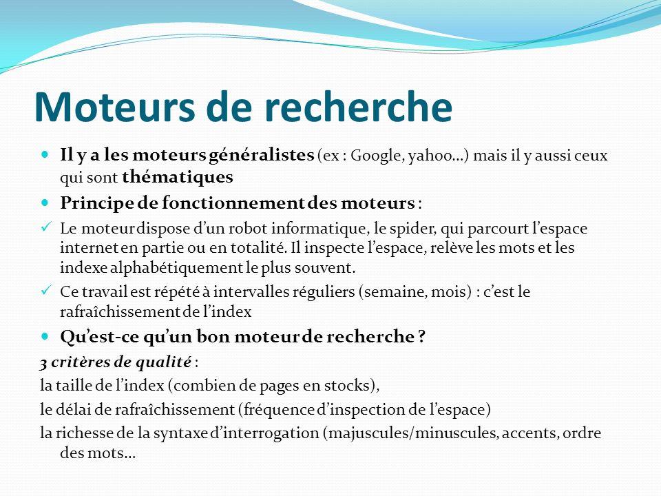 Moteurs de recherche Il y a les moteurs généralistes (ex : Google, yahoo…) mais il y aussi ceux qui sont thématiques.