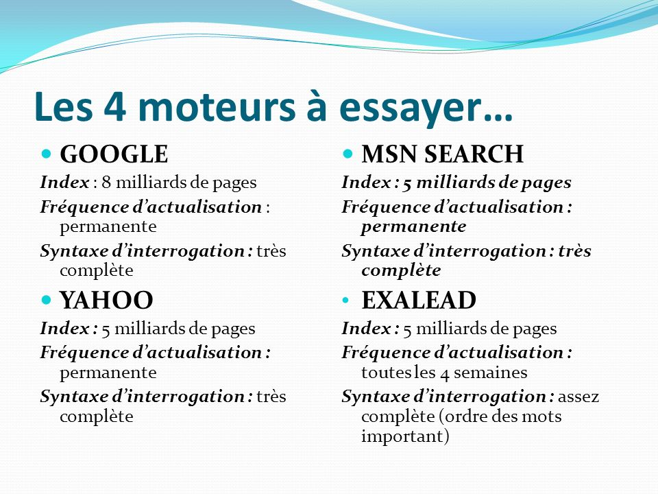 Les 4 moteurs à essayer… GOOGLE YAHOO MSN SEARCH EXALEAD