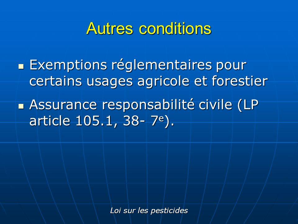 Autres conditions Exemptions réglementaires pour certains usages agricole et forestier. Assurance responsabilité civile (LP article 105.1, 38- 7e).