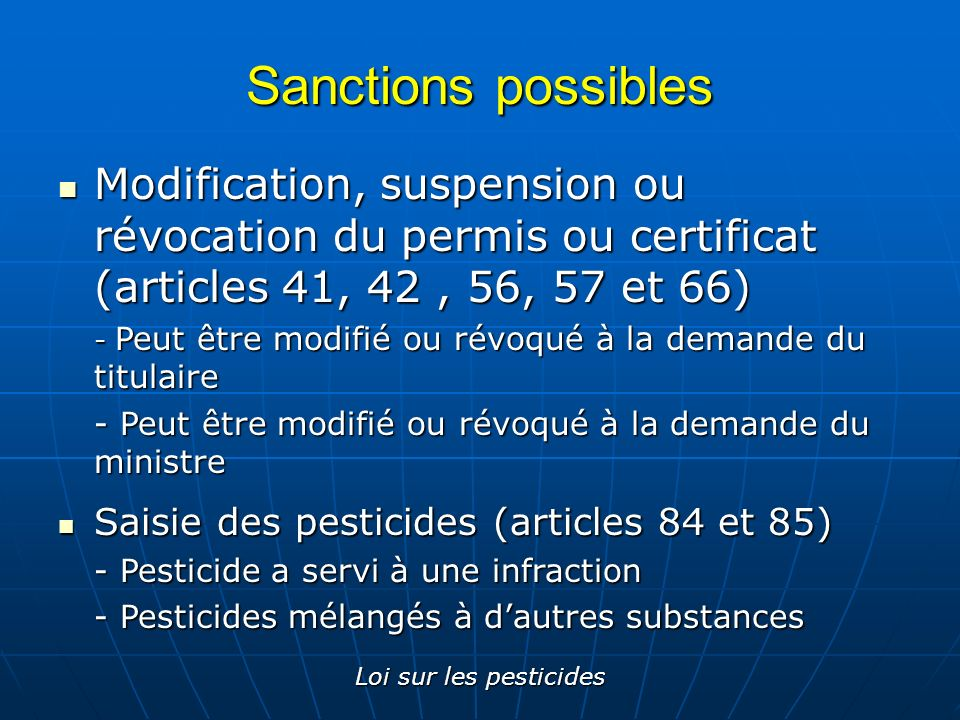 Sanctions possibles Modification, suspension ou révocation du permis ou certificat (articles 41, 42 , 56, 57 et 66)