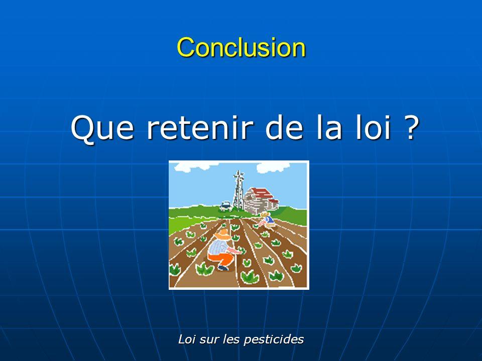 Conclusion Que retenir de la loi Loi sur les pesticides