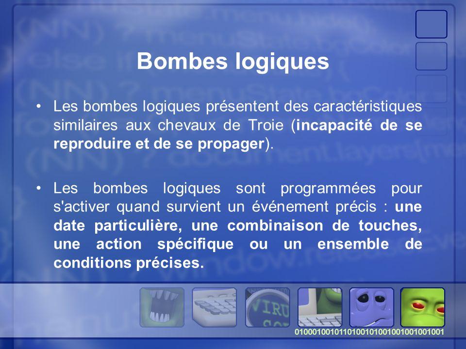 Bombes logiques Les bombes logiques présentent des caractéristiques similaires aux chevaux de Troie (incapacité de se reproduire et de se propager).