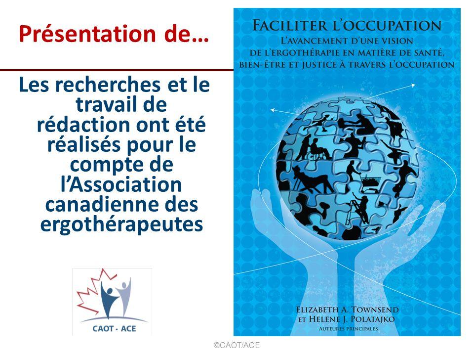 Présentation de… Les recherches et le travail de rédaction ont été réalisés pour le compte de l'Association canadienne des ergothérapeutes.