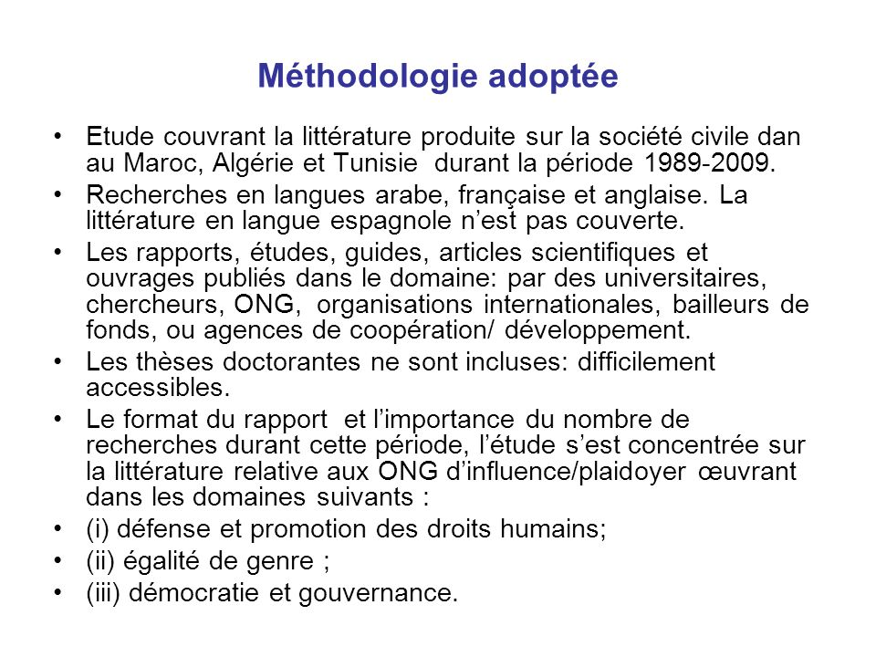 Méthodologie adoptéeEtude couvrant la littérature produite sur la société civile dan au Maroc, Algérie et Tunisie durant la période 1989-2009.
