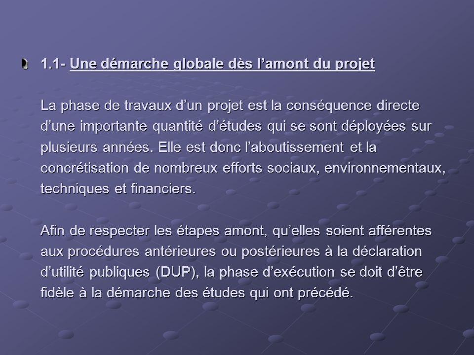 1.1- Une démarche globale dès l'amont du projet La phase de travaux d'un projet est la conséquence directe d'une importante quantité d'études qui se sont déployées sur plusieurs années.