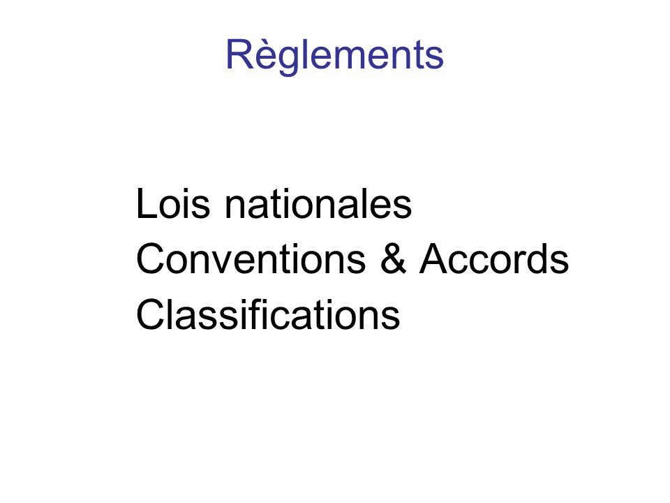 Règlements Lois nationales Conventions & Accords Classifications