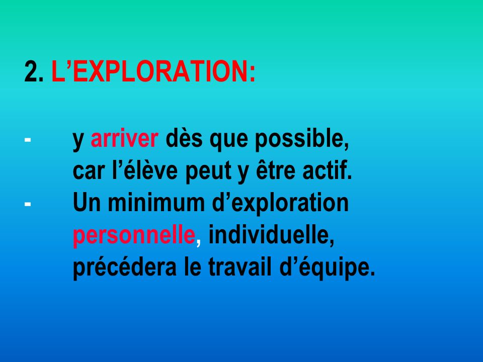 2. L'EXPLORATION: -. y arriver dès que possible,