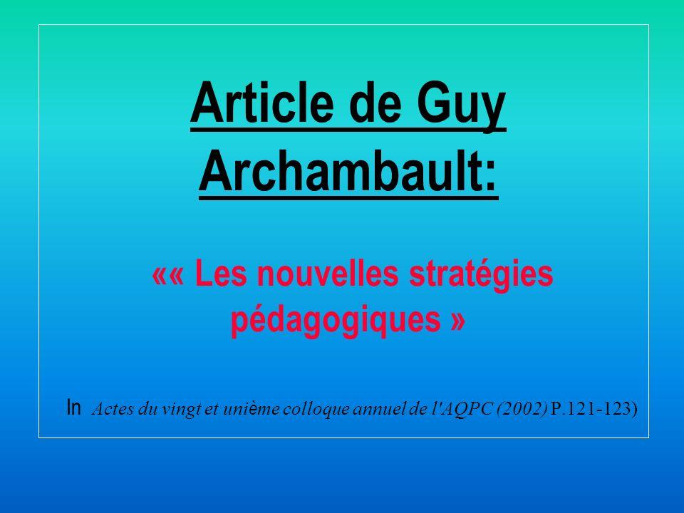 Article de Guy Archambault: «« Les nouvelles stratégies pédagogiques » In Actes du vingt et unième colloque annuel de l AQPC (2002) P.121-123)
