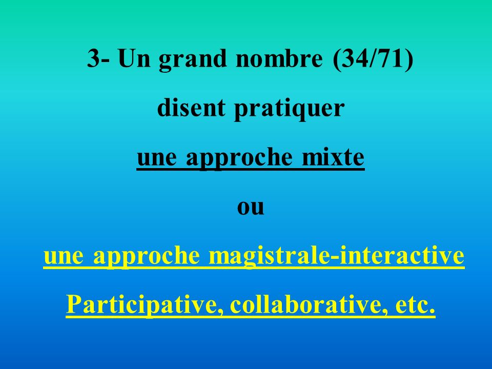 une approche magistrale-interactive Participative, collaborative, etc.