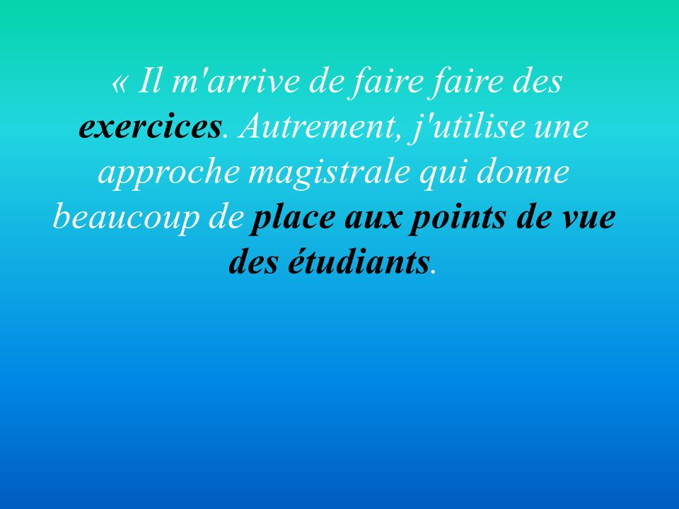 « Il m arrive de faire faire des exercices