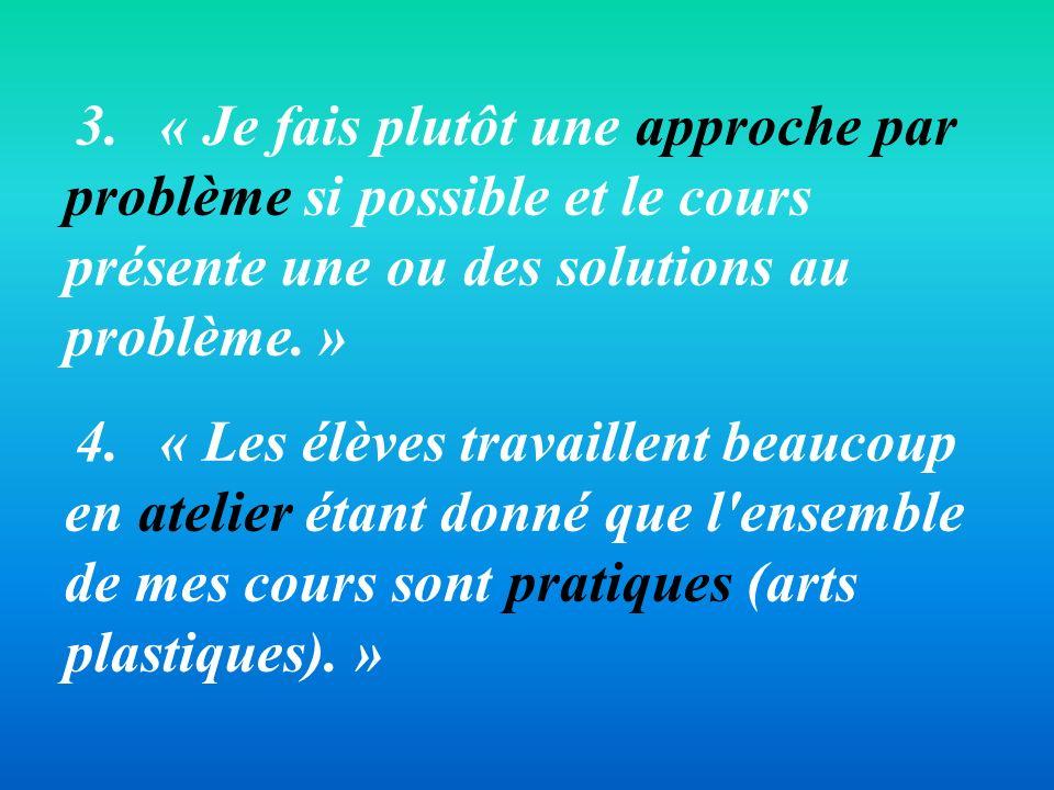 3. « Je fais plutôt une approche par problème si possible et le cours présente une ou des solutions au problème. »