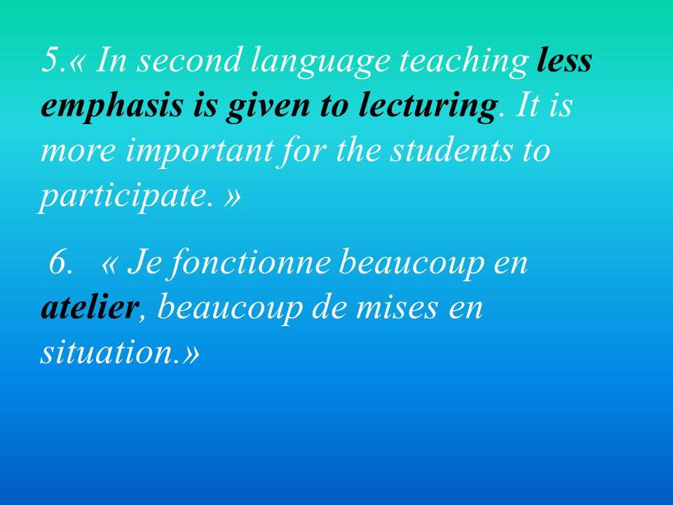 « In second language teaching less emphasis is given to lecturing