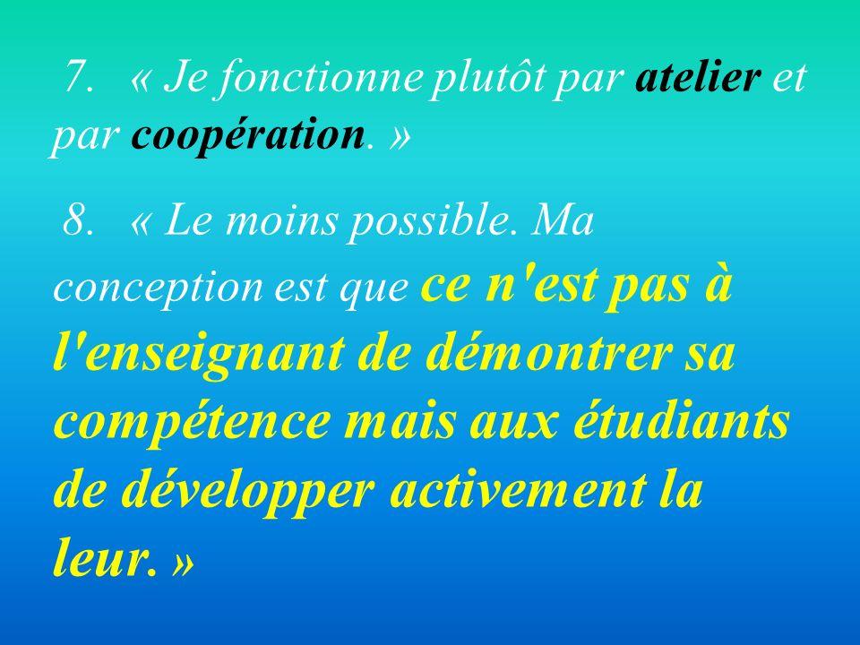 7. « Je fonctionne plutôt par atelier et par coopération. »