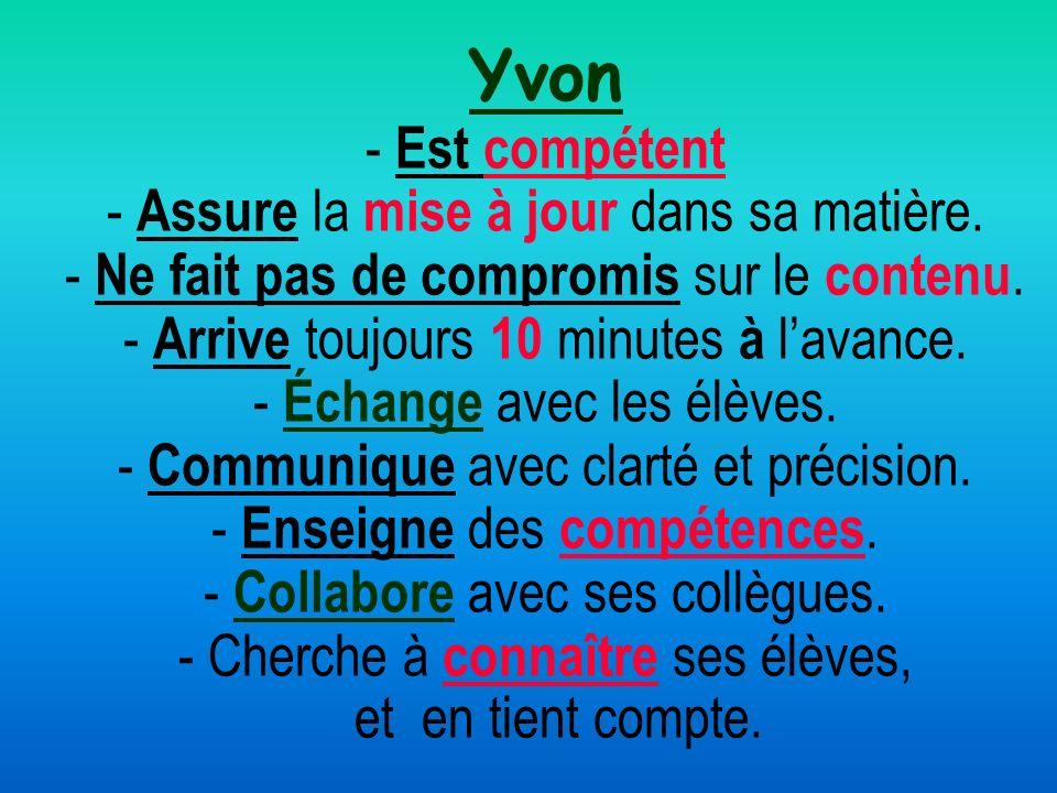Yvon - Est compétent - Assure la mise à jour dans sa matière