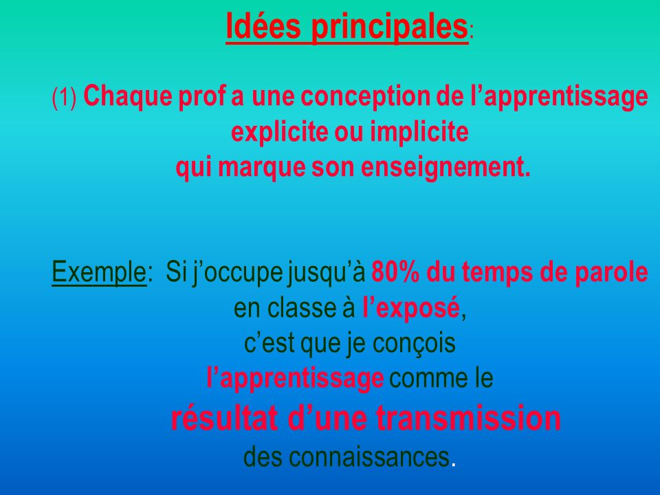Idées principales: (1) Chaque prof a une conception de l'apprentissage explicite ou implicite qui marque son enseignement.