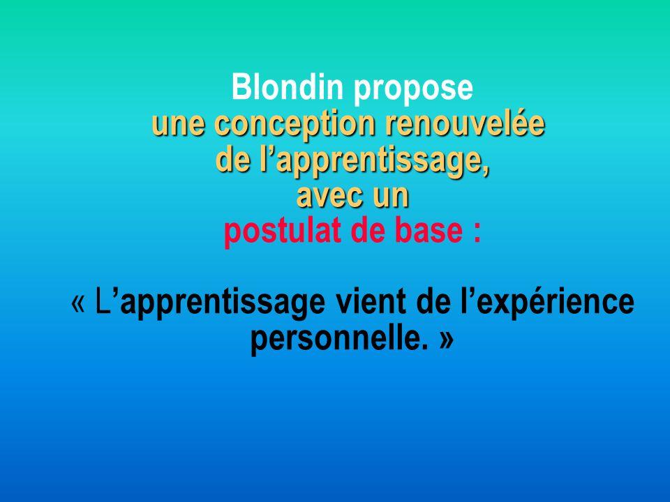 Blondin propose une conception renouvelée de l'apprentissage, avec un postulat de base : « L'apprentissage vient de l'expérience personnelle. »