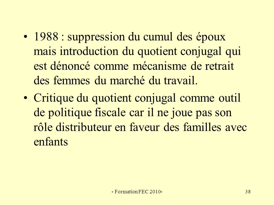 1988 : suppression du cumul des époux mais introduction du quotient conjugal qui est dénoncé comme mécanisme de retrait des femmes du marché du travail.
