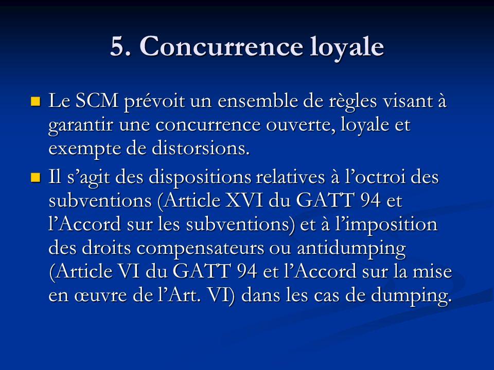 5. Concurrence loyale Le SCM prévoit un ensemble de règles visant à garantir une concurrence ouverte, loyale et exempte de distorsions.