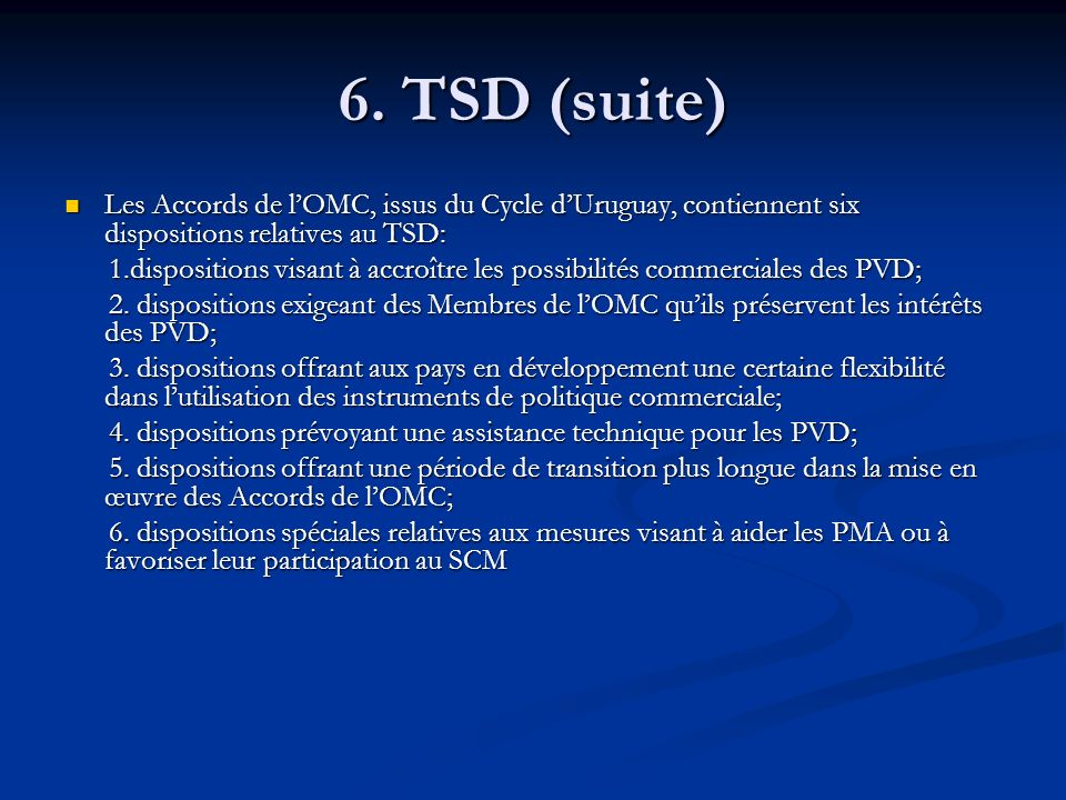6. TSD (suite) Les Accords de l'OMC, issus du Cycle d'Uruguay, contiennent six dispositions relatives au TSD: