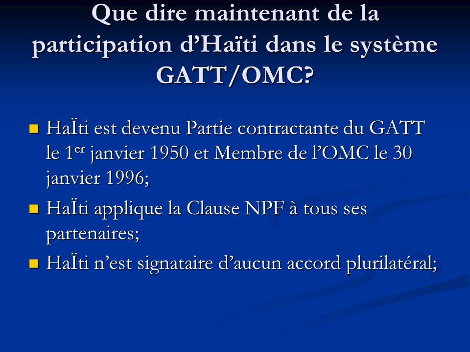 Que dire maintenant de la participation d'Haïti dans le système GATT/OMC