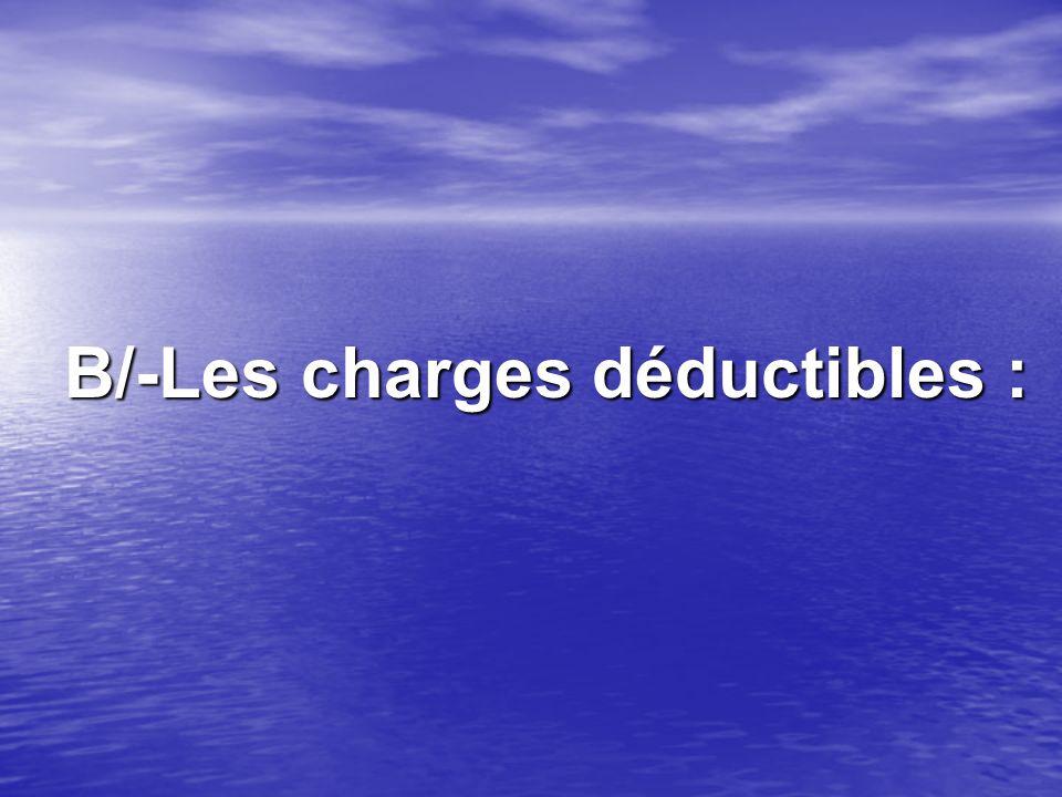 B/-Les charges déductibles :