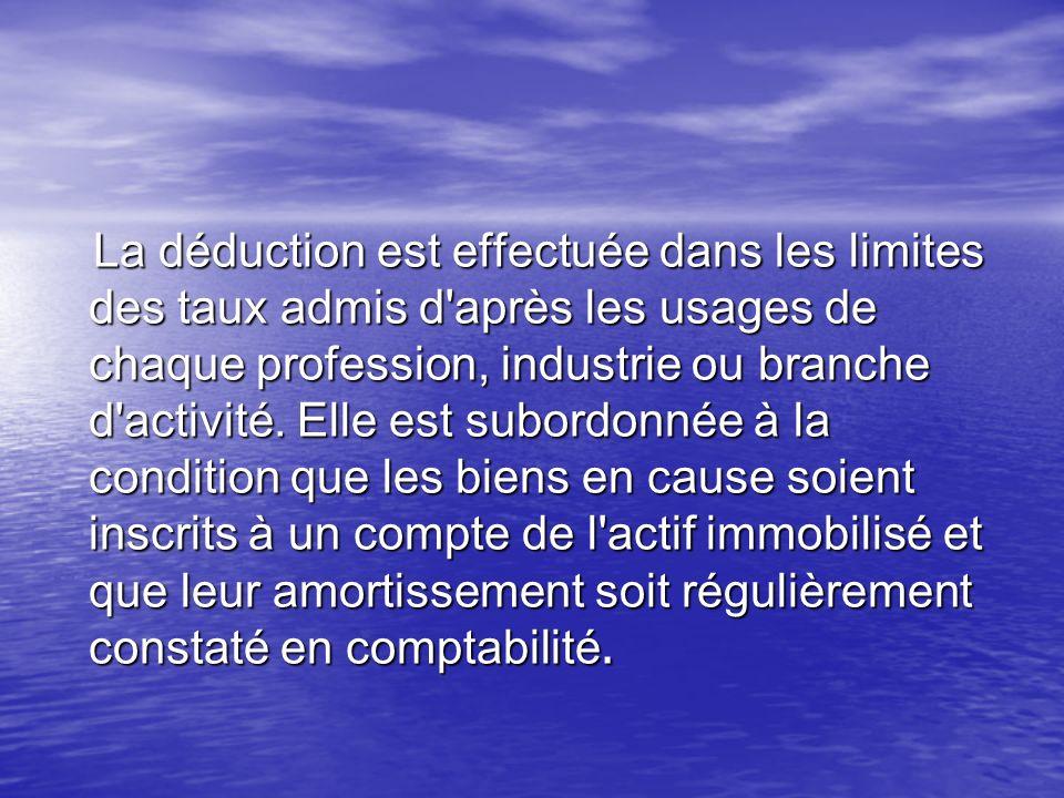 La déduction est effectuée dans les limites des taux admis d après les usages de chaque profession, industrie ou branche d activité.