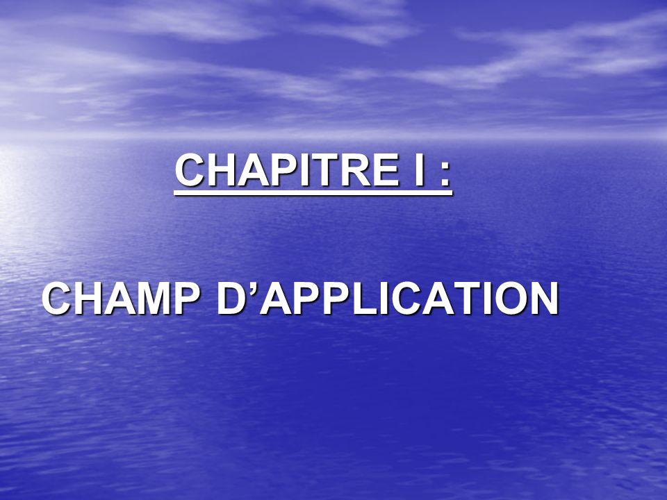 CHAPITRE I : CHAMP D'APPLICATION