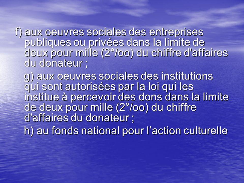 f) aux oeuvres sociales des entreprises publiques ou privées dans la limite de deux pour mille (2°/oo) du chiffre d affaires du donateur ;